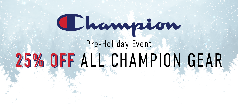 Champion pre-holiday event. 25% off all Champion gear. Click to shop now.