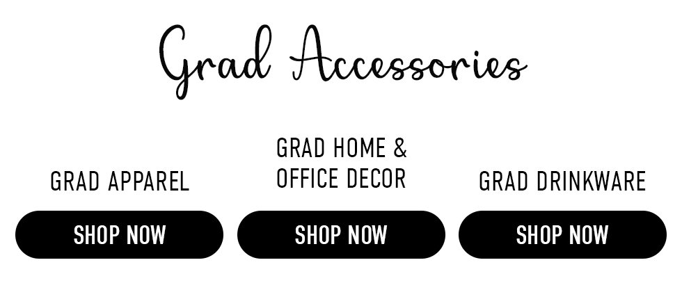 Grad Apparel | Grad Accessories | Grad Home Office & Decor | Grad Drinkware