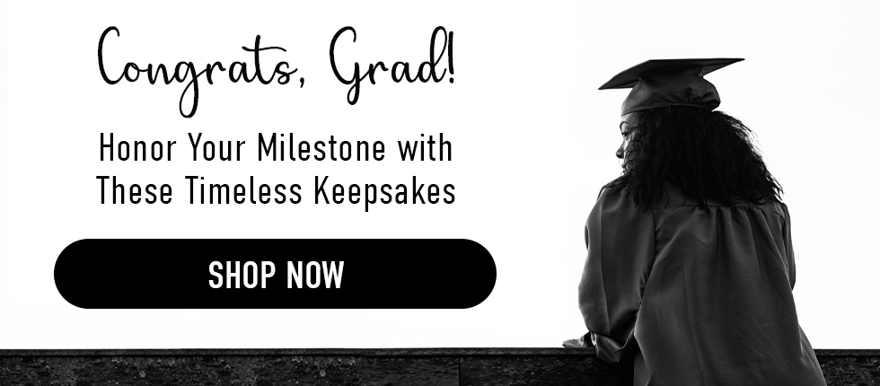 Congrats, grad. Honor your milestone with these timeless keepsakes. Click to shop now.